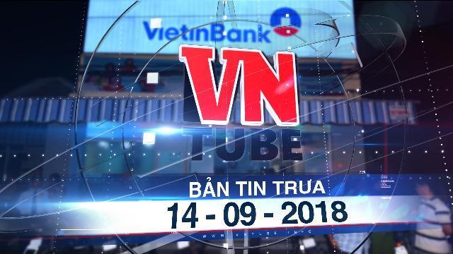 Bản tin VnTube trưa 14-09-2018: Cướp ở Phòng giao dịch VietinBank Châu Thành