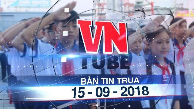 Bản tin VnTube trưa 15-09-2018: Chủ tịch TP.HCM đồng ý miễn giảm học phí trung học cơ sở