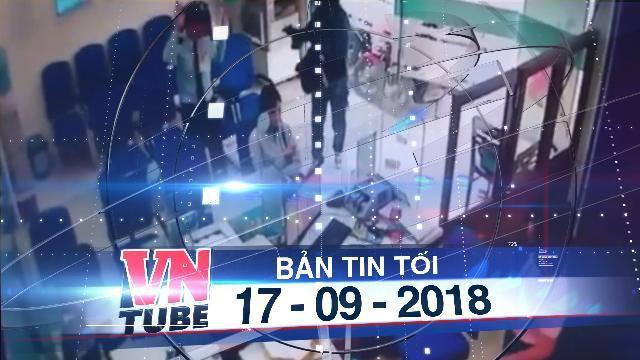 Bản tin VnTube tối 17-09-2018: Cướp ngân hàng ở Tiền Giang: Đã bắt được nghi phạm