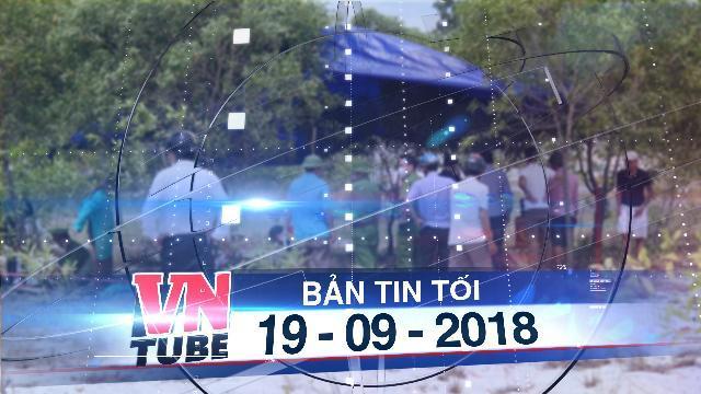 Bản tin VnTube tối 19-08-2018: Vụ bé trai mất tích ở Phú Quốc: Tìm thấy thi thể ở mương nước