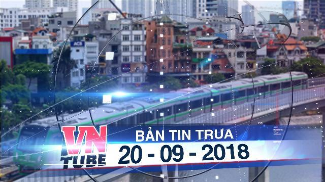 Bản tin VnTube trưa 20-09-2018: Tàu Cát Linh - Hà Đông chạy thử toàn tuyến