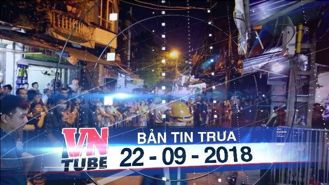 Bản tin VnTube trưa 22-09-2018: Hai thi thể được tìm thấy tại hiện trường vụ cháy gần Bệnh viện Nhi