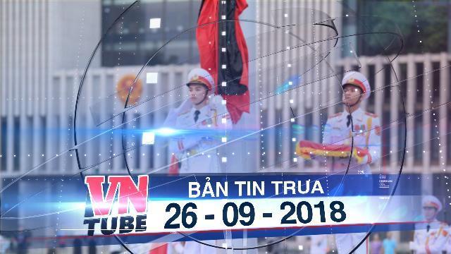 Bản tin VnTube trưa 26-09-2018: Hà Nội treo cờ rủ Quốc tang Chủ tịch nước Trần Đại Quang