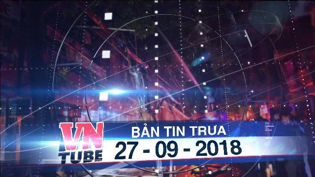 Bản tin VnTube trưa 27-09-2018: Khởi tố vụ cháy khu trọ gần bệnh viện Nhi