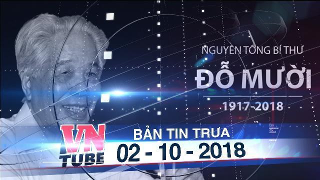 Bản tin VnTube trưa 02-10-2018: Nguyên Tổng bí thư Đỗ Mười từ trần