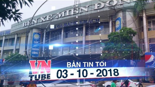 Bản tin VnTube tối 03-10-2018: Phát hiện hàng loạt sai phạm tại Bến xe Miền Đông
