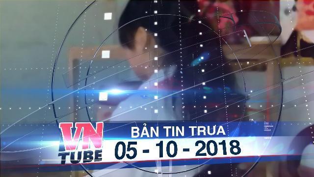 Bản tin VnTube trưa 05-10-2018: Phó trưởng phòng cảnh sát kinh tế bị bắt trong vụ dâm ô trẻ em