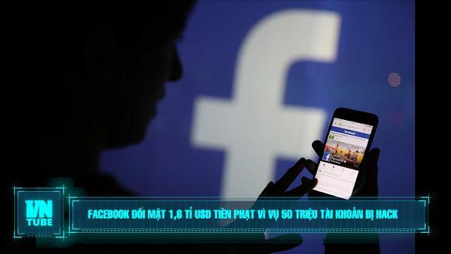 Toàn cảnh an ninh mạng số 1 tháng 10: Facebook đối mặt 1,6 tỉ USD tiền phạt vì vụ 50 triệu tài khoản bị hack