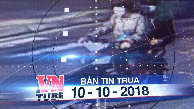 Bản tin VnTube trưa 10-10-2018: Nhóm cướp hơn 3 tỷ đồng của chủ tiệm vàng ở Phú Yên bị bắt
