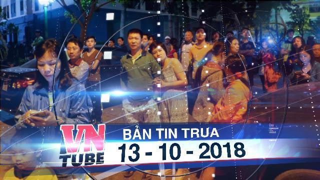 Bản tin VnTube trưa 13-10-2018: Cháy căn hộ ở khu Linh Đàm, hàng trăm người tháo chạy