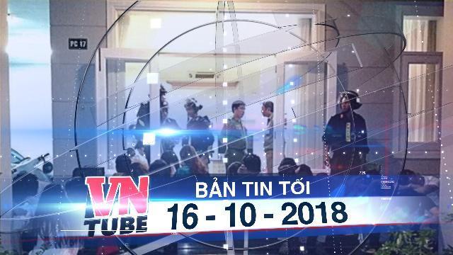 Bản tin VnTube tối 16-10-2018: Bắt nhóm nam nữ thác loạn ma túy trong biệt thự ven biển