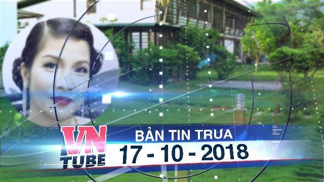 Bản tin VnTube trưa 17-10-2018: Biệt thự Mỹ Linh vi phạm: 12 năm vẫn đang xử lý