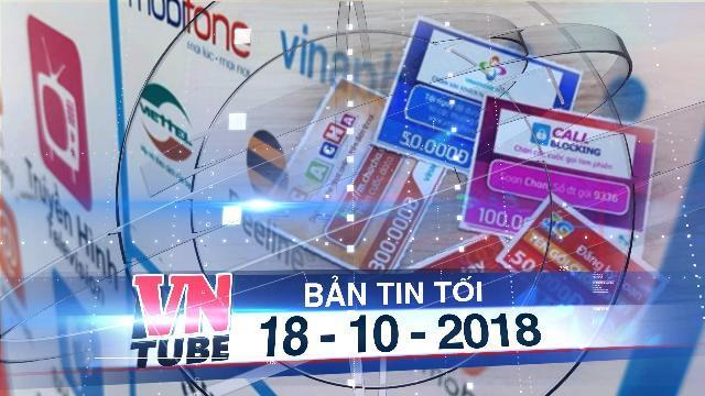 Bản tin VnTube tối 18-10-2018: Xem xét nâng khuyến mại thuê bao trả trước về mức 50%