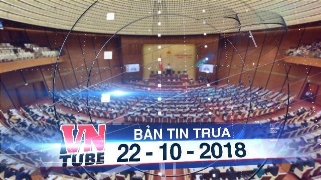 Bản tin VnTube trưa 22-10-2018: Quốc hội khai mạc kỳ họp thứ 6: Bắt đầu bầu Chủ tịch nước