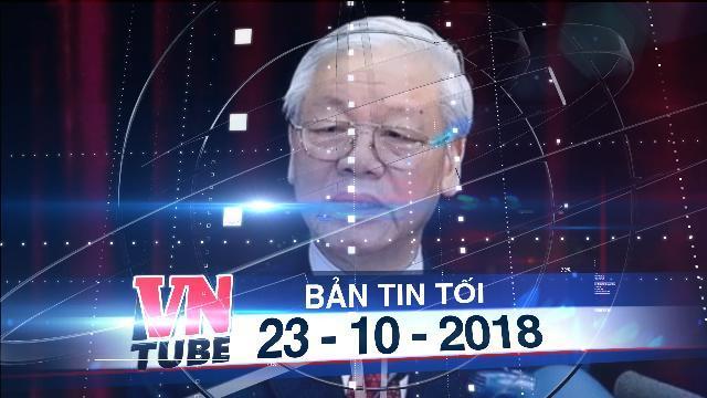 Bản tin VnTube tối 23-10-2018: Tổng bí thư Nguyễn Phú Trọng đắc cử chức vụ Chủ tịch nước