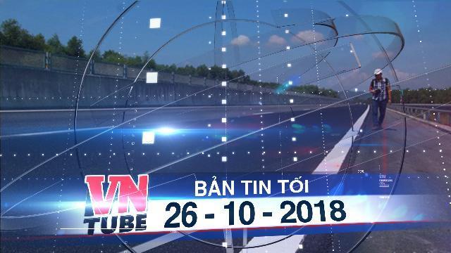 Bản tin VnTube tối 25-10-2018: Cao tốc Đà Nẵng - Quảng Ngãi thu phí trở lại từ 0h ngày 27-10