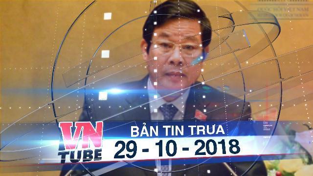 Bản tin VnTube trưa 29-10-2018: Thủ tướng xóa tư cách nguyên bộ trưởng của ông Nguyễn Bắc Son