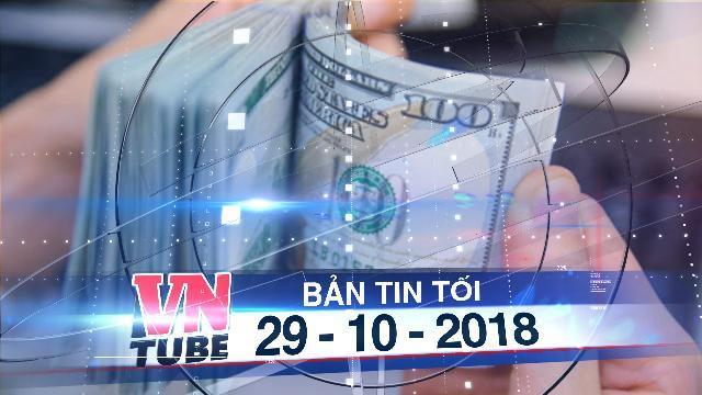Bản tin VnTube tối 29-10-2018: Nợ nước ngoài sắp chạm trần