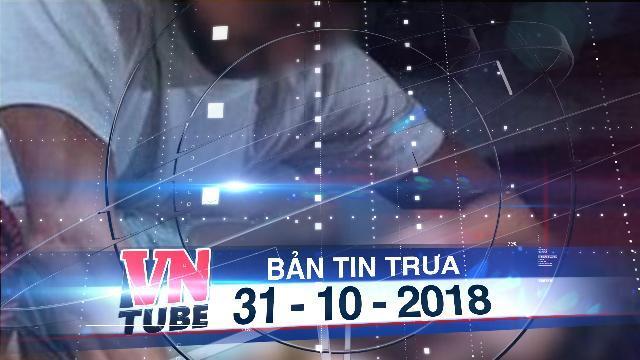 Bản tin VnTube trưa 31-10-2018: Điều tra vụ thiếu niên 13 tuổi hiếp dâm cháu bé 7 tuổi