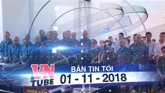 Bản tin VnTube trưa 01-11-2018: 30 bị cáo gây rối, đốt phá trụ sở UBND Bình Thuận lãnh án tù