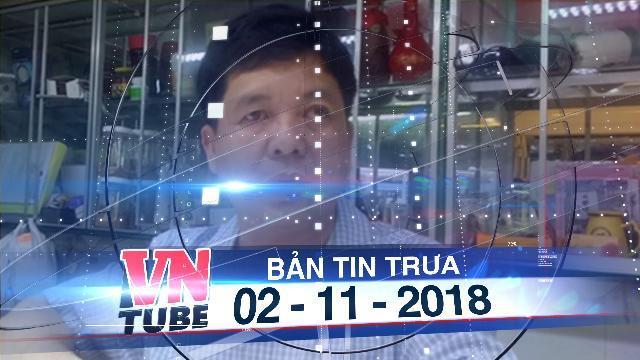 Bản tin VnTube trưa 02-11-2018: Chủ tiệm vàng vụ đổi 100 USD khiếu nại đòi kim cương