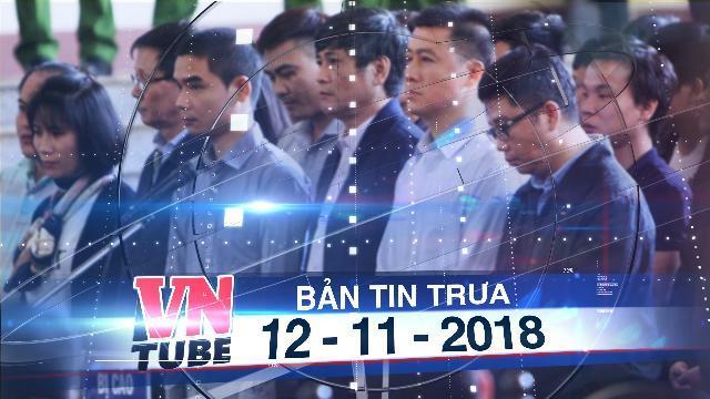 Bản tin VnTube trưa 12-11-2018: Bắt đầu xét xử cựu trung tướng Phan Văn Vĩnh và 91 bị cáo