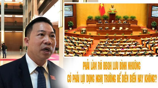 Phải làm rõ ĐBQH Lưu Bình Nhưỡng có phải lợi dụng nghị trường để diễn biến hay không?