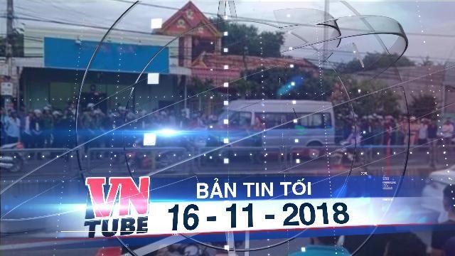 Bản tin VnTube tối 16-11-2018: Bắt giam cựu cán bộ huyện làm sổ đỏ giả để bán