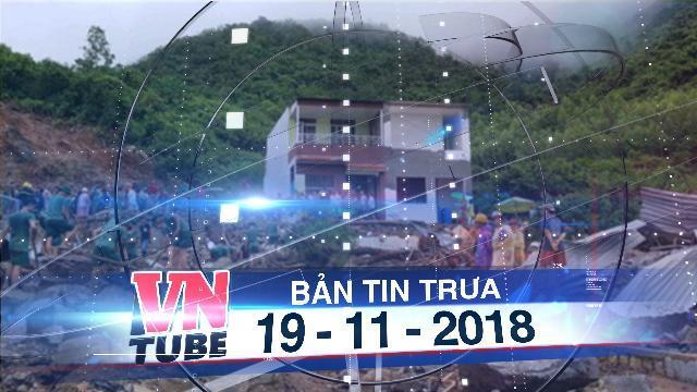 Bản tin VnTube trưa 19-11-2018: Sạt lở đất ở Nha Trang làm 13 người chết và mất tích