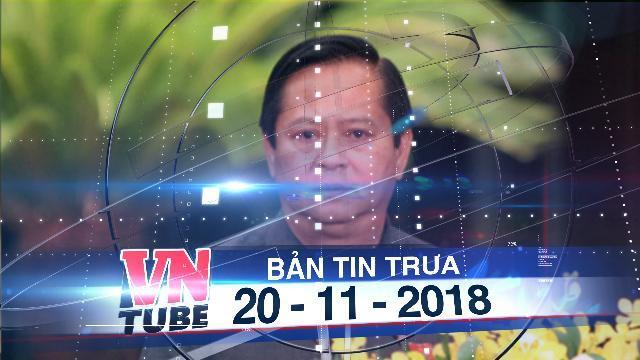 Bản tin VnTube trưa 20-11-2018: Nguyên phó chủ tịch UBND TP.HCM Nguyễn Hữu Tín bị bắt