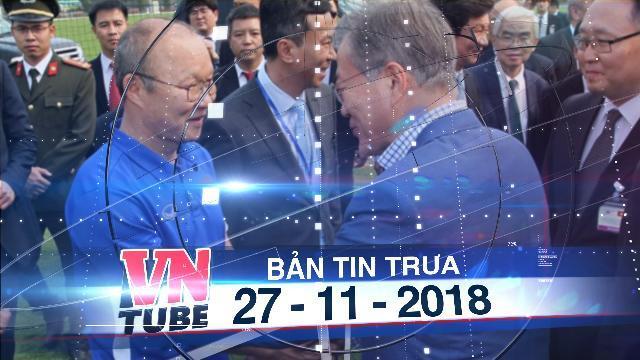 Bản tin VnTube trưa 27-11-2018: Hàn Quốc cấp visa 5 năm cho công dân Việt Nam vì Park Hang-seo