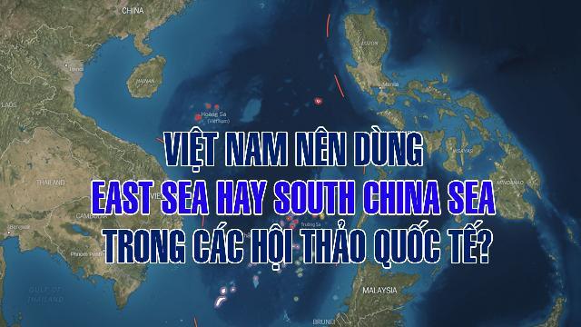 Việt Nam nên dùng East Sea hay South China Sea trong các hội thảo quốc tế?