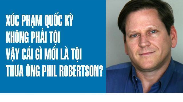 Xúc phạm quốc kỳ không phải tội vậy cái gì mới là tội thưa ông Phil Robertson?