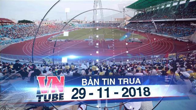 Bản tin VnTube trưa 29-11-2018: Đà Nẵng xin chuộc lại sân Chi Lăng với giá hơn 1.200 tỷ