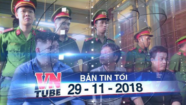 Bản tin VnTube tối 29-11-2018: Tuyên án tử hình kẻ đâm chết 2 hiệp sĩ ở Sài Gòn