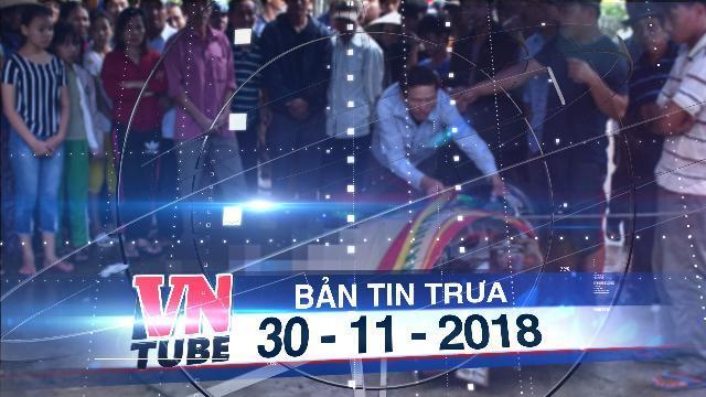 Bản tin VnTube trưa 30-11-2018: Dây điện đứt rơi vào người đi đường, một nạn nhân thiệt mạng
