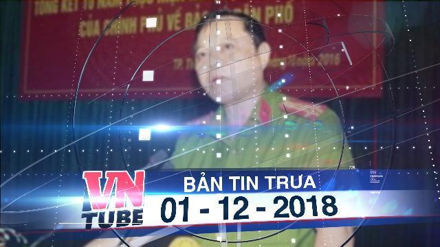 Bản tin VnTube trưa 01-12-2018: Tạm đình chỉ trưởng Công an TP Thanh Hóa để thanh tra vụ 'chạy án'