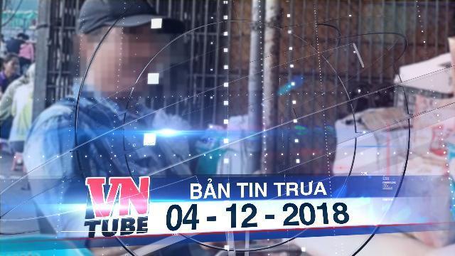 Bản tin VnTube trưa 04-12-2018: Hai phóng viên điều tra vụ 'bảo kê' chợ Long Biên bị dọa giết