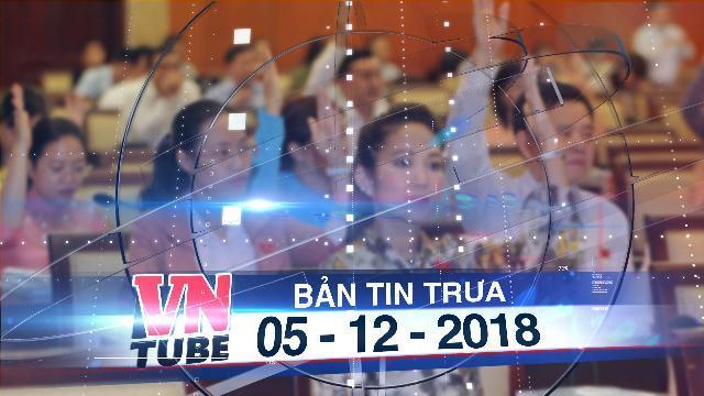 Bản tin VnTube trưa 05-12-2018: TP HCM lấy phiếu tín nhiệm 30 cán bộ chủ chốt