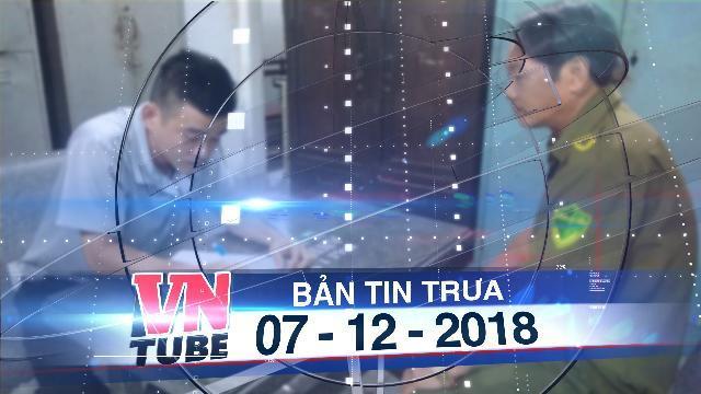 Bản tin VnTube trưa 07-12-2018: Đồng Nai: Con rể đâm chết cha vợ