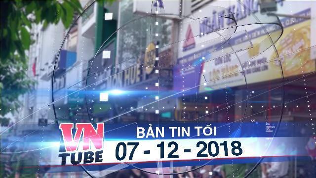 Bản tin VnTube tối 07-12-2018: Cướp tại chi nhánh Ngân hàng Việt Á ở Sài Gòn