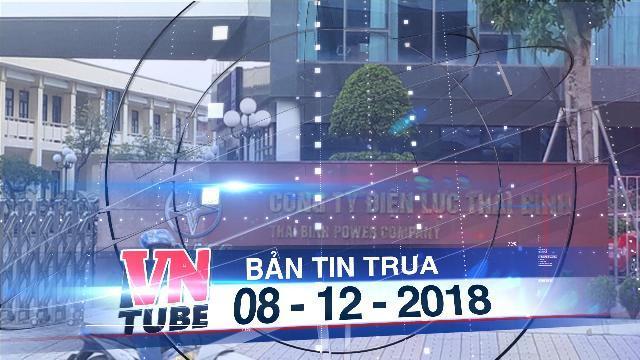 Bản tin VnTube trưa 08-12-2018: Nghi vấn phó giám đốc Điện lực Thái Bình nợ hàng chục tỉ bỏ trốn