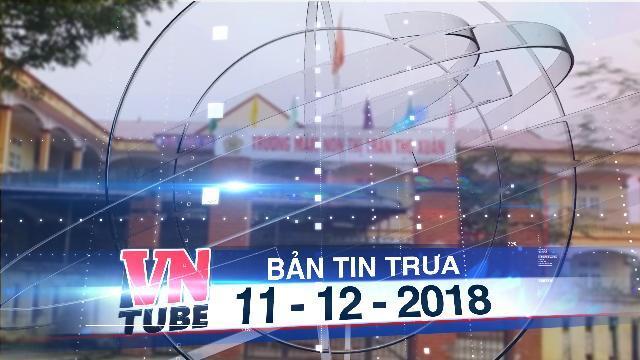 Bản tin VnTube trưa 11-12-2018: Thanh Hóa: Trẻ 3 tuổi tử vong bất thường ở trường