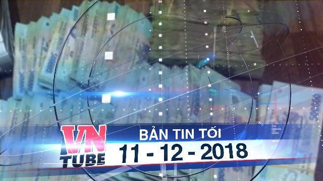 Bản tin VnTube tối 11-12-2018: Đánh rơi 600 triệu ở Hà Nội 8 năm không đến nhận