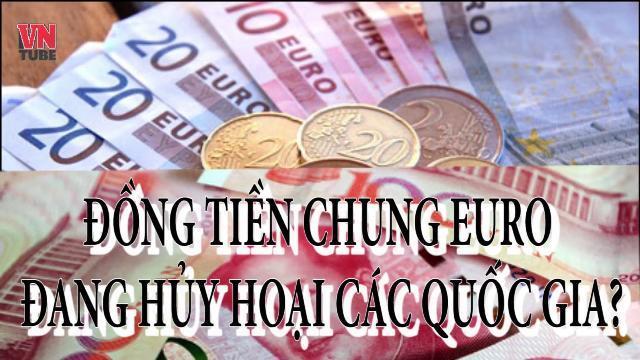 Đồng tiền chung euro đang hủy hoại các quốc gia?