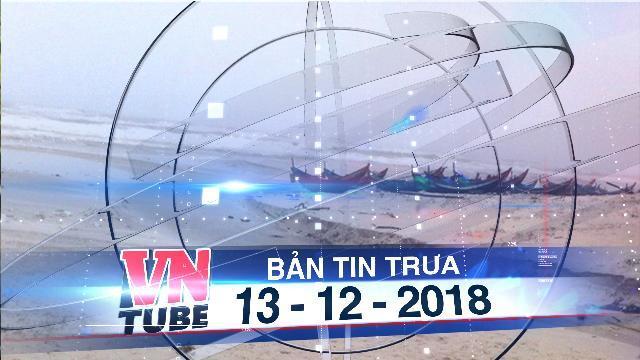 Bản tin VnTube trưa 13-12-2018: Quảng Bình: Phát hiện thi thể không đầu, cụt tứ chi bên bờ biển