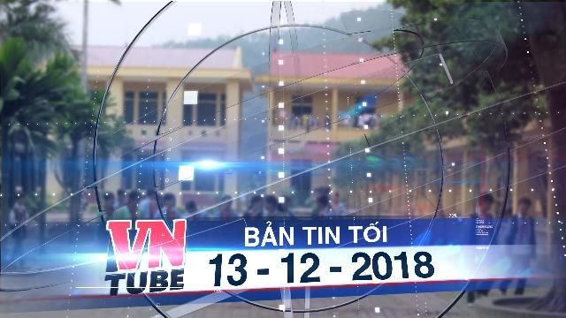 Bản tin VnTube tối 13-12-2018: Xuất hiện thông tin Hiệu trưởng lạm dụng tình dục hàng chục học sinh