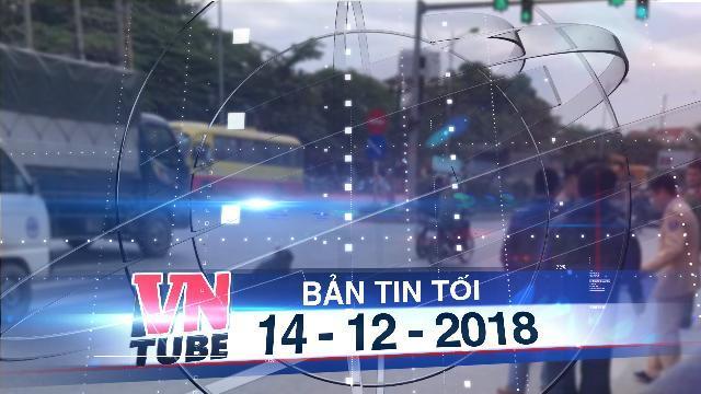 Bản tin VnTube tối 14-12-2018: Dừng đèn đỏ, nam thanh niên bị xe khách đâm tử vong