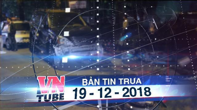 Bản tin VnTube trưa 19-12-2018: Hà Nội: Xe Lexus gây tai nạn liên hoàn