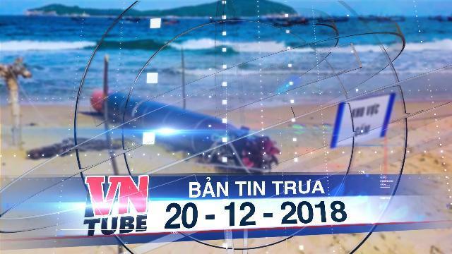 Bản tin VnTube trưa 20-12-2018: Bàn giao ngư lôi có chữ Trung Quốc cho Hải quân Vùng 4